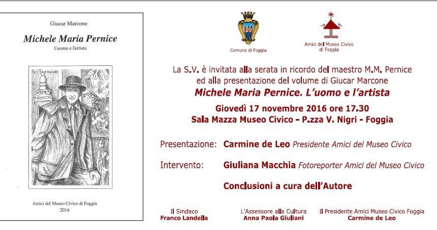 Presentazione del libro: Michele Maria Pernice. L'uomo e l'artista. Se ne parla il 17 novembre 2016 a Foggia
